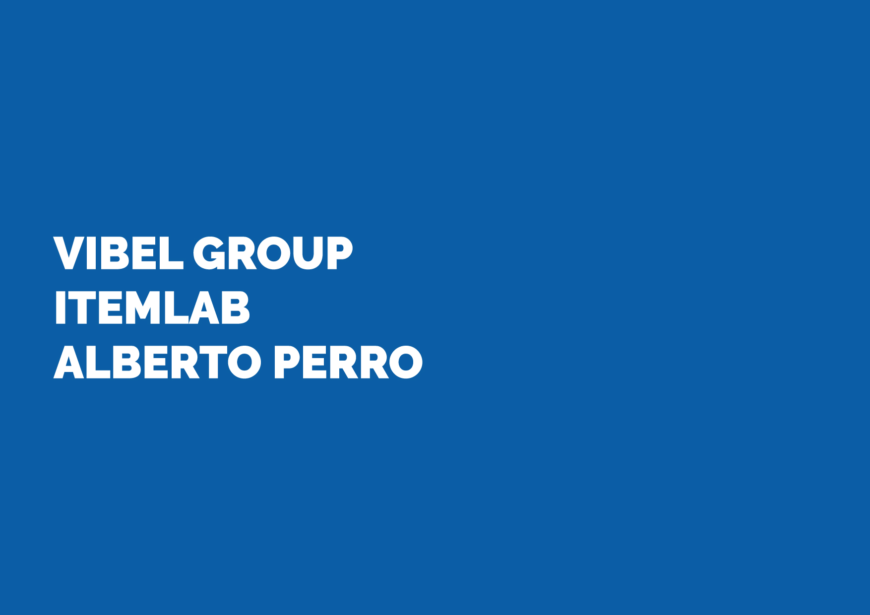 VIBEL GROUP / ITEMLAB / ALBERTO PERRO